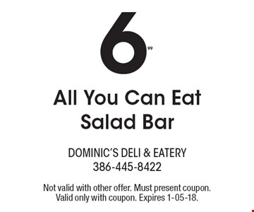 $6.99 All You Can Eat Salad Bar. Not valid with other offer. Must present coupon. Valid only with coupon. Expires 1-05-18.