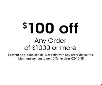 $100 off Any Order of $1000 or more. Present ad at time of sale. Not valid with any other discounts.Limit one per customer. Offer expires 02-10-18