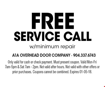 FreeSERVICE CALLw/minimum repair. Only valid for cash or check payment. Must present coupon. Valid Mon-Fri 7am-5pm & Sat 7am - 2pm. Not valid after hours. Not valid with other offers or prior purchases. Coupons cannot be combined. Expires 01-05-18.