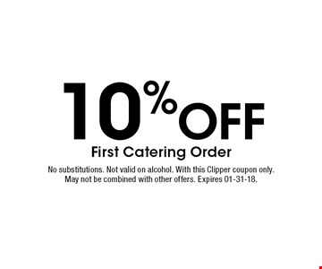 10%Off First Catering Order. No substitutions. Not valid on alcohol. With this Clipper coupon only. May not be combined with other offers. Expires 01-31-18.