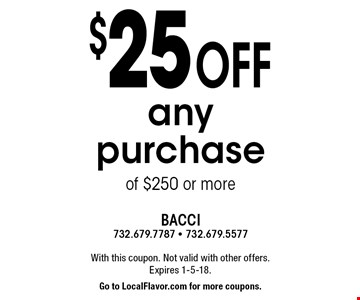 $25 off any purchase of $250 or more. With this coupon. Not valid with other offers. Expires 1-5-18. Go to LocalFlavor.com for more coupons.