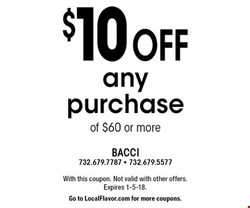$10 off any purchase of $60 or more. With this coupon. Not valid with other offers. Expires 1-5-18. Go to LocalFlavor.com for more coupons.
