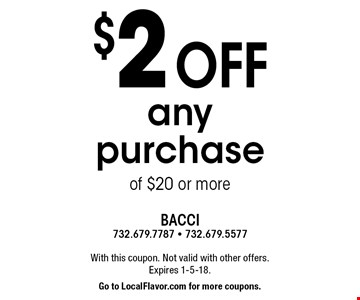 $2 off any purchase of $20 or more. With this coupon. Not valid with other offers. Expires 1-5-18. Go to LocalFlavor.com for more coupons.