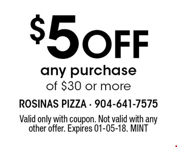 $5 Off any purchase of $30 or more. Valid only with coupon. Not valid with any other offer. Expires 01-05-18. MINT