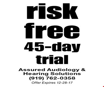 Risk-free 45-day trial. Assured Audiology & Hearing Solutions (919) 762-0358 Offer Expires 12-28-17