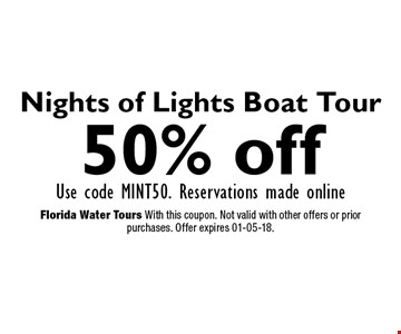 Nights of Lights Boat Tour 50% offUse code MINT50. Reservations made online. Florida Water Tours With this coupon. Not valid with other offers or prior purchases. Offer expires 01-05-18.