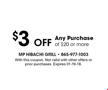 $3 OFF Any Purchase of $20 or more. With this coupon. Not valid with other offers or prior purchases. Expires 01-19-18.
