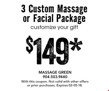 $149* 3 Custom Massage or Facial Packagecustomize your gift. With this coupon. Not valid with other offers or prior purchases. Expires 02-05-18.