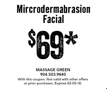 $69* MircrodermabrasionFacial. With this coupon. Not valid with other offers or prior purchases. Expires 02-05-18.