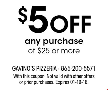 $5 Offany purchaseof $25 or more. With this coupon. Not valid with other offers or prior purchases. Expires 01-19-18.