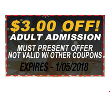 $3 off adult admission. must present offer. not valid w/ther coupons. Expires 1/05/18