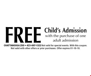 FreeChild's Admissionwith the purchase of one adult admission. Chattanooga Zoo - 423-697-1322 Not valid for special events. With this coupon. Not valid with other offers or prior purchases. Offer expires 01-18-18.