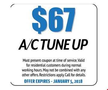 $67 A/C Tune Up. Must present coupon at time of service. Valid for residential customers during normal working hours. May not be combined with any other offers. Restrictions apply. Call for details. Offer expires 01-05-18