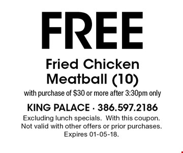 Free Fried Chicken Meatball (10)with purchase of $30 or more after 3:30pm only. Excluding lunch specials.With this coupon. Not valid with other offers or prior purchases. Expires 01-05-18.