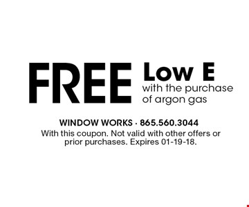 Free Low Ewith the purchaseof argon gas. With this coupon. Not valid with other offers or prior purchases. Expires 01-19-18.