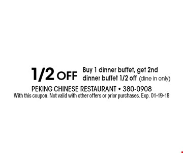1/2 Off Buy 1 dinner buffet, get 2nd dinner buffet 1/2 off (dine in only). With this coupon. Not valid with other offers or prior purchases. Exp. 01-19-18