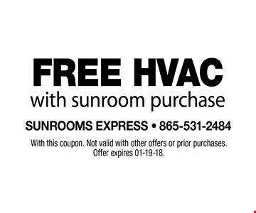 FREE HVACwith sunroom purchase. With this coupon. Not valid with other offers or prior purchases. Offer expires 01-19-18.