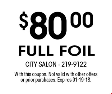 $80.00FULL FOIL. With this coupon. Not valid with other offersor prior purchases. Expires 01-19-18.
