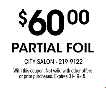 $60.00PARTIAL FOIL. With this coupon. Not valid with other offersor prior purchases. Expires 01-19-18.