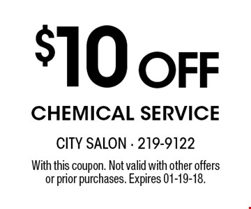 $10 OFFChemical Service. With this coupon. Not valid with other offersor prior purchases. Expires 01-19-18.