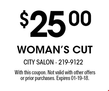 $25.00WOMAN'S CUT. With this coupon. Not valid with other offersor prior purchases. Expires 01-19-18.