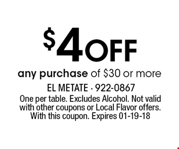 $4 Off any purchase of $30 or more. One per table. Excludes Alcohol. Not valid with other coupons or Local Flavor offers. With this coupon. Expires 01-19-18