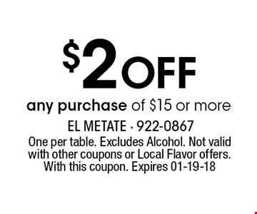 $2 Off any purchase of $15 or more. One per table. Excludes Alcohol. Not valid with other coupons or Local Flavor offers. With this coupon. Expires 01-19-18
