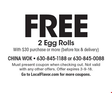 FREE 2 Egg Rolls With $30 purchase or more (before tax & delivery). Must present coupon when checking out. Not valid with any other offers. Offer expires 3-9-18. Go to LocalFlavor.com for more coupons.