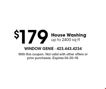 $179 House Washing up to 2400 sq ft. With this coupon. Not valid with other offers or prior purchases. Expires 04-20-18.