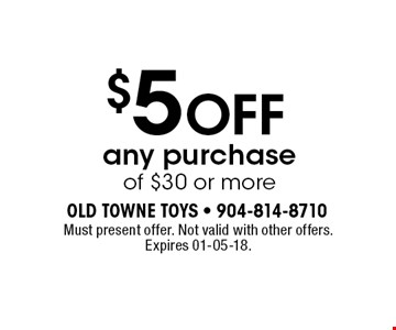 $5 OFF any purchase of $30 or more. Must present offer. Not valid with other offers. Expires 01-05-18.
