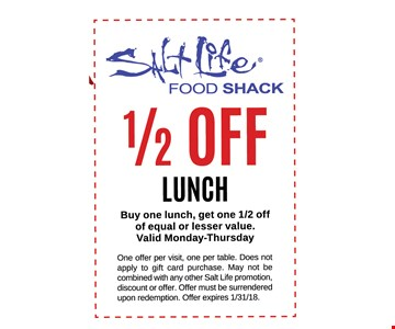 1/2 OFF Lunchbuy one lunch, get one 1/2 off of equal or lesser value. Valid Monday-Thursday. One offer per visit, one per table. Does not apply to gift card purchase. May not be combined with any other Salt Life promotion, discount or offer. Offer must be surrendered upon redemption. Offer expires 1/31/18
