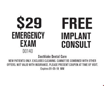 $29 EMERGENCY EXAM. New Patients Only. EXCLUDES CLEANING. CANNOT BE COMBINED WITH OTHER OFFERS. NOT VALID WITH INSURANCE. PLEASE PRESENT COUPON AT TIME OF VISIT. Expires 01-05-18MM