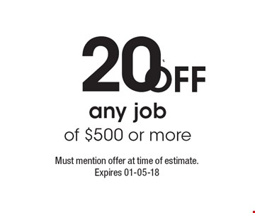 20% Off any job of $500 or more. Must mention offer at time of estimate. Expires 01-05-18