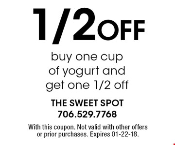 1/2 OFF buy one cup of yogurt and get one 1/2 off. With this coupon. Not valid with other offers or prior purchases. Expires 01-22-18.