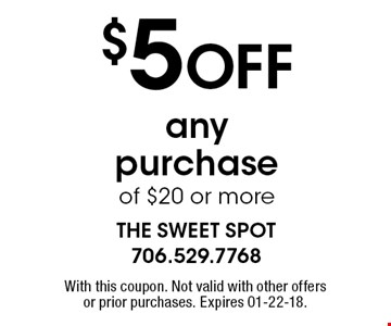 $5OFF any purchase of $20 or more. With this coupon. Not valid with other offers or prior purchases. Expires 01-22-18.