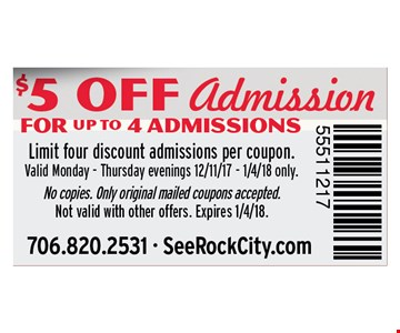 $5 off admission for up to 4 admissions. Limit four discount admission per coupon. Vaid Monday - Thursday evenings 12/11/17 - 1/4/18 only. No copies. Only original mailed coupons accepted.Not valid with other offers. Expires 01-04-18