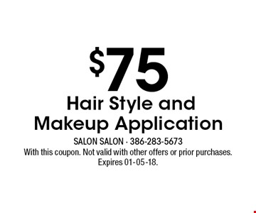 $75 Hair Style and Makeup Application. With this coupon. Not valid with other offers or prior purchases. Expires 01-05-18.