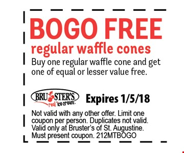 Bogo Free regular waffle cones. Buy one regular waffle cone and get one of equal or lesser value free. Expires 1/5/18. Not valid with any other offer. Limit one coupon per person. Duplicates not valid. Valid only at Bruster's of St. Augustine. Must present coupon. 212MTBOGO