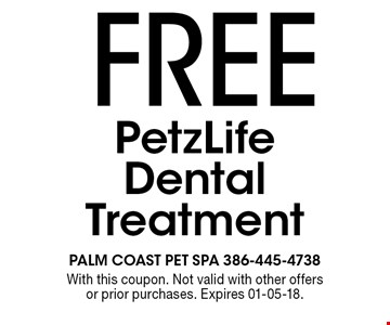 FREE PetzLife Dental Treatment. With this coupon. Not valid with other offers or prior purchases. Expires 01-05-18.