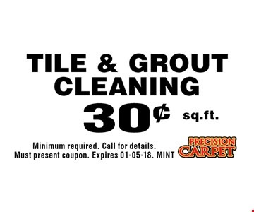 30¢ sq.ft. Tile & Grout Cleaning. Minimum required. Call for details. Must present coupon. Expires 01-05-18. MINT