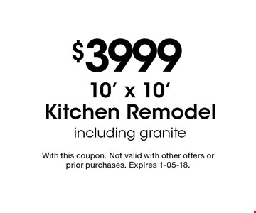 $399910' x 10' Kitchen Remodel including granite. With this coupon. Not valid with other offers or prior purchases. Expires 1-05-18.