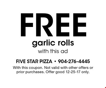 free garlic rollswith this ad. With this coupon. Not valid with other offers or prior purchases. Offer good 12-25-17 only.