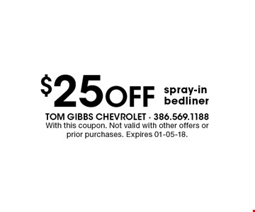 $25 Off spray-in bedliner. With this coupon. Not valid with other offers or prior purchases. Expires 01-05-18.