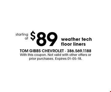 $89 weather tech floor liners. With this coupon. Not valid with other offers or prior purchases. Expires 01-05-18.