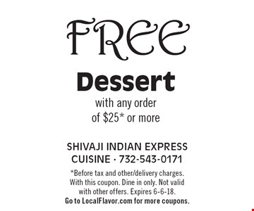 FREE Dessert with any order of $25* or more. *Before tax and other/delivery charges. With this coupon. Dine in only. Not valid with other offers. Expires 6-6-18. Go to LocalFlavor.com for more coupons.