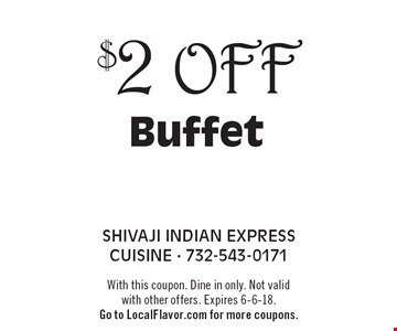 $2 Off Buffet. With this coupon. Dine in only. Not valid with other offers. Expires 6-6-18. Go to LocalFlavor.com for more coupons.