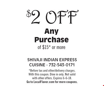 $2 Off Any Purchase of $15* or more. *Before tax and other/delivery charges. With this coupon. Dine in only. Not valid with other offers. Expires 6-6-18. Go to LocalFlavor.com for more coupons.