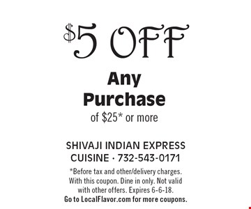 $5 Off Any Purchase of $25* or more. *Before tax and other/delivery charges. With this coupon. Dine in only. Not valid with other offers. Expires 6-6-18. Go to LocalFlavor.com for more coupons.