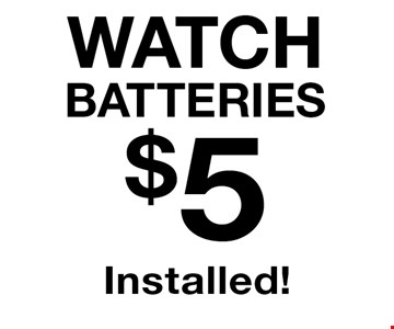 $5 WATCH BATTERIES Installed!.