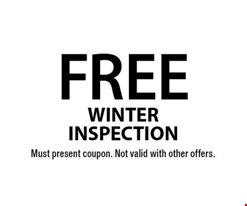 FREE WINTER INSPECTION. Must present coupon. Not valid with other offers.